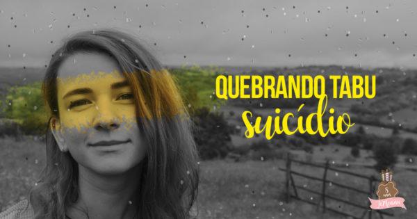 Quebrando tabus - suicídio